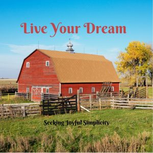 Live Your Dream - 5 Steps to Financing a Homestead