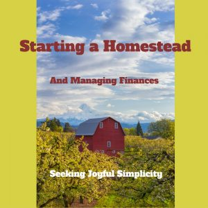 Starting a Homestead and Managing Your Finances. Resources and Inspiration
