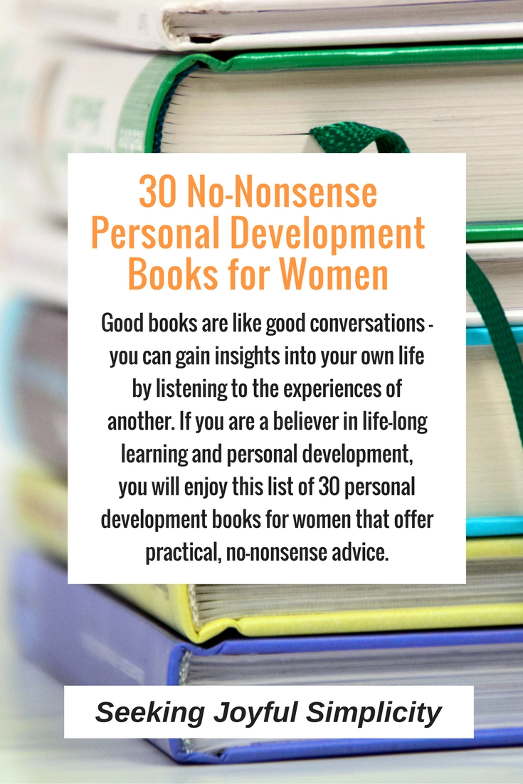 Can we really change our lives just by reading a book? I believe so. Good books are like good conversations - you can gain insights into your own life by listening to the experiences of another. If you are a believer in life-long learning and personal development, you may enjoy this list of 30 personal development books for women that offer practical, no-nonsense advice. From confidence and self-esteem, the mindset of money, health, relationships, and spirituality, there's something for every woman on a journey of growth, self-discovery, and life-long learning.